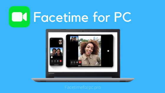 Facetime For Pc Windows 10 Download Video Calling App